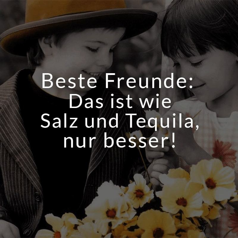 Beste Freunde: Das ist wie Salz und Tequila, nur besser!