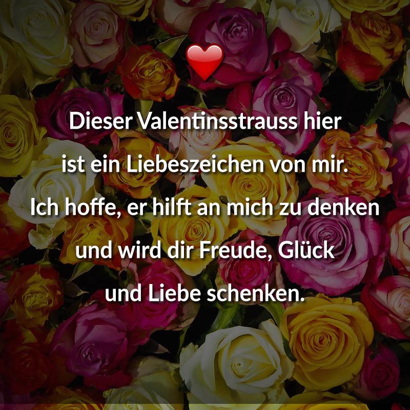 Dieser Valentinsstrauss hier ist ein Liebeszeichen von mir. Ich hoffe, er hilft an mich zu denken und wird dir Freude, Glück und Liebe schenken.