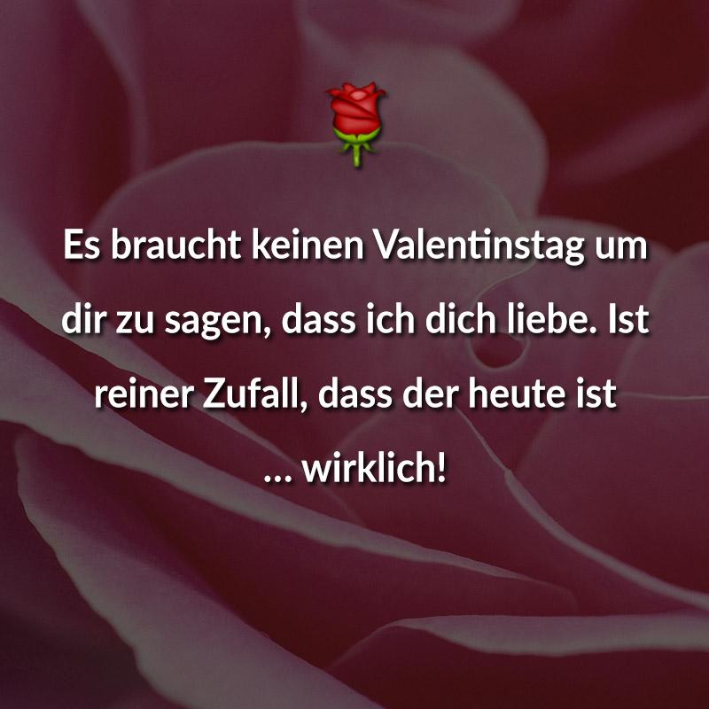 Es braucht keinen Valentinstag um dir zu sagen, dass ich dich liebe. Ist reiner Zufall, dass der heute ist ... wirklich!