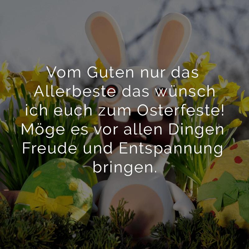Vom Guten nur das Allerbeste das wünsch ich euch zum Osterfeste! Möge es vor allen Dingen Freude und Entspannung bringen.