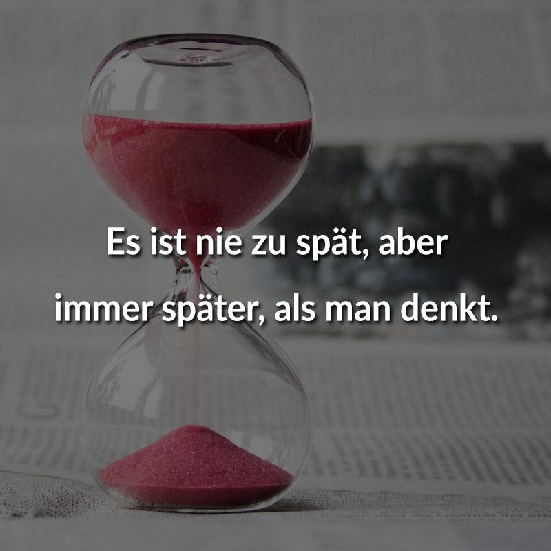 Es ist nie zu spät, aber immer später, als man denkt.