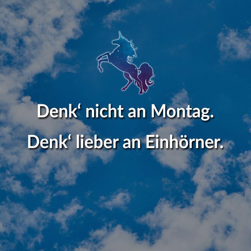 Denk' nicht an Montag. Denk' lieber an Einhörner.