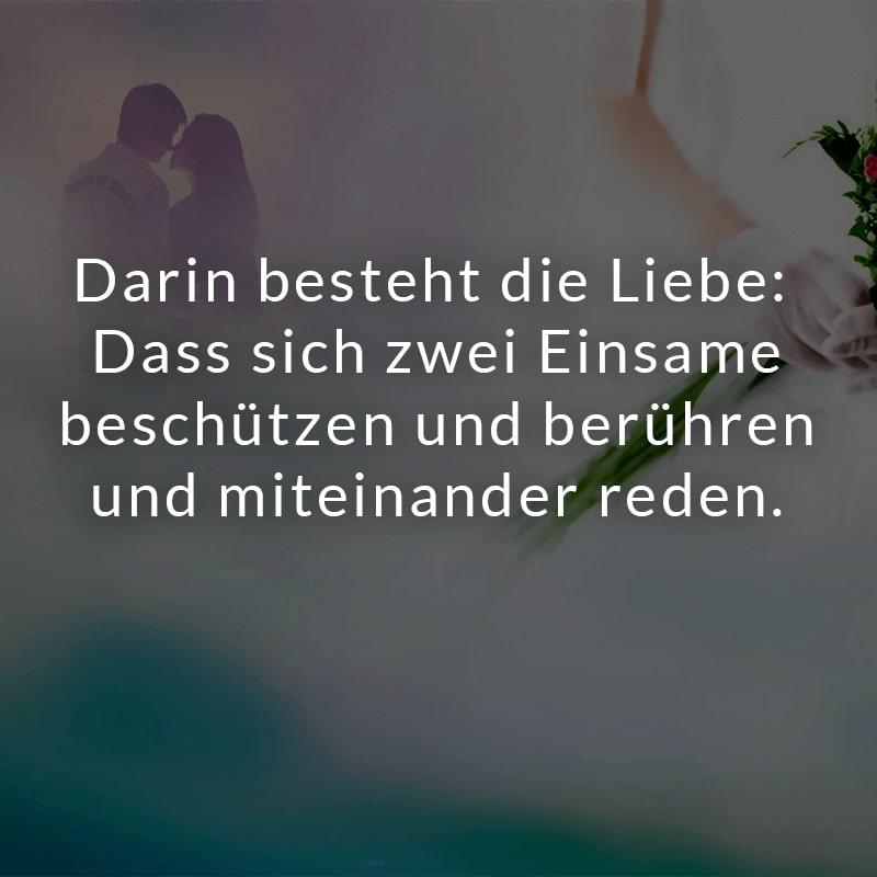 Darin besteht die Liebe: Dass sich zwei Einsame beschützen und berühren und miteinander reden.