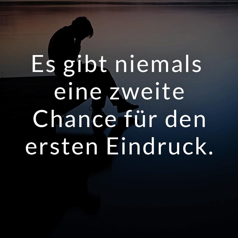 Es gibt niemals eine zweite Chance für den ersten Eindruck.