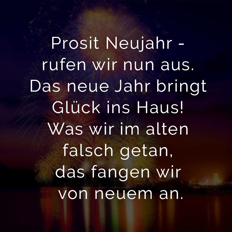 Prosit Neujahr - rufen wir nun aus. Das neue Jahr bringt Glück ins Haus! Was wir im alten falsch getan, das fangen wir von neuem an.