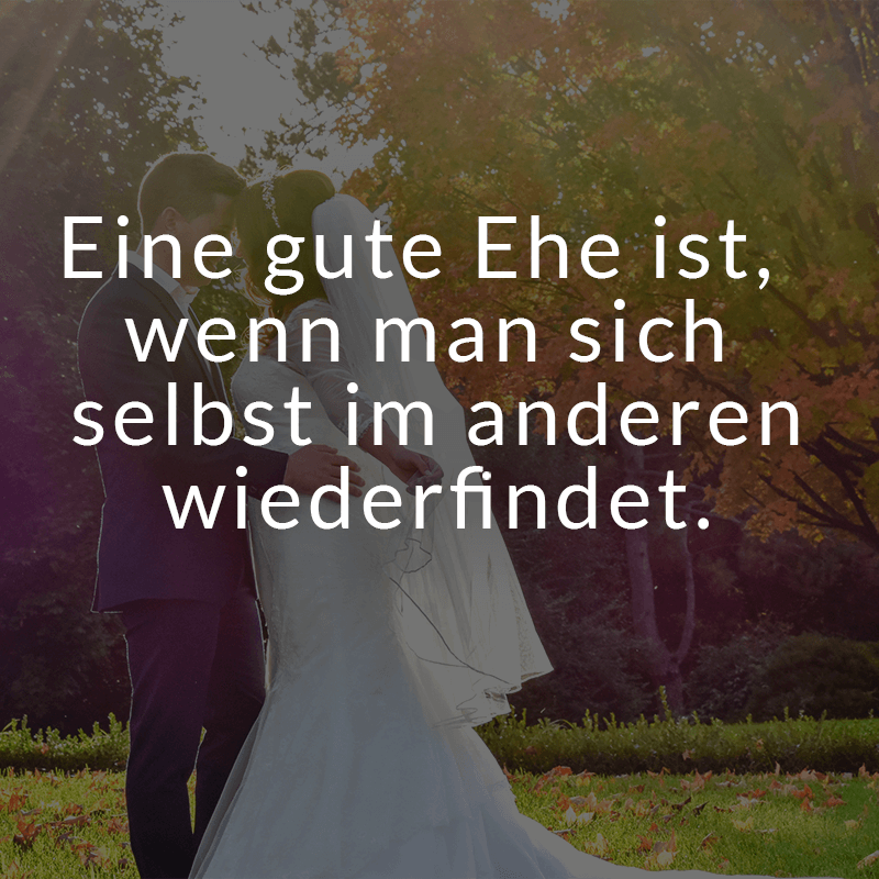 Eine gute Ehe ist, wenn man sich selbst im anderen wiederfindet.