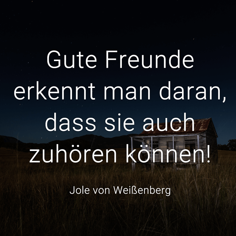 Gute Freunde Erkennt Man Daran, Dass Sie Auch Zuhören Können! (Jole Von  Weißenberg