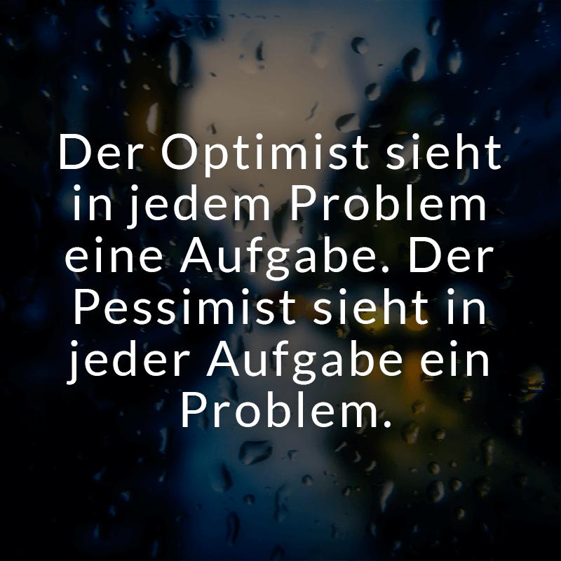 ᐅ Der Optimist sieht in jedem Problem eine Aufgabe. Der Pessimist