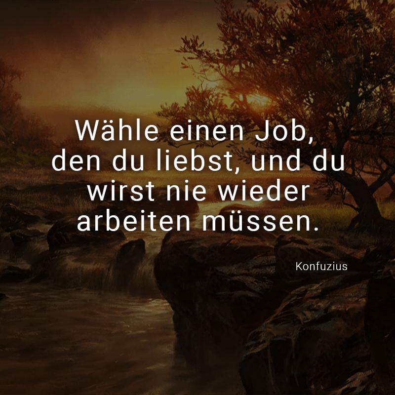 ᐅ Wähle einen Job, den du liebst, und du wirst nie wieder