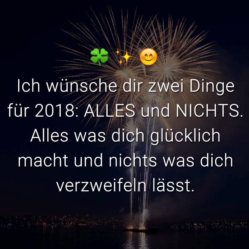 Ich wünsche dir zwei Dinge für 2018: ALLES und NICHTS. Alles was dich glücklich macht und nichts was dich verzweifeln lässt.