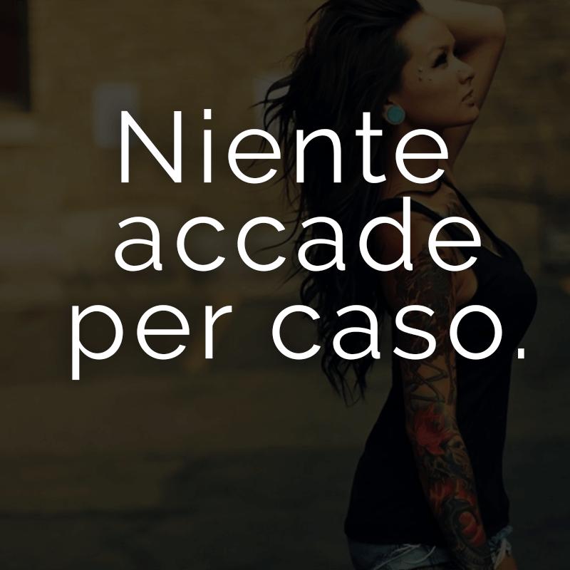 Niente accade per caso. (Italienisch für: Nichts geschieht ohne Grund.)