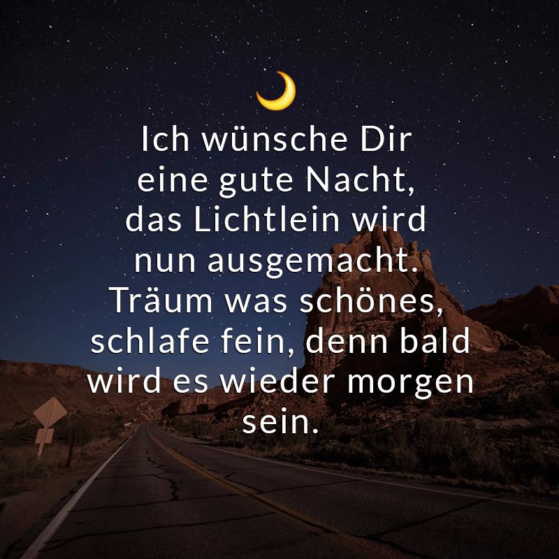 Ich wünsche Dir eine gute Nacht,  das Lichtlein wird nun ausgemacht.  Träum was schönes, schlafe fein,  denn bald wird es wieder morgen sein.