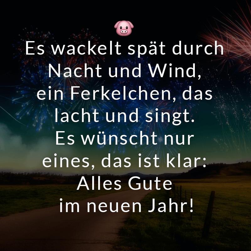 Es wackelt spät durch Nacht und Wind, ein Ferkelchen, das lacht und singt. Es wünscht nur eines, das ist klar: Alles Gute im neuen Jahr!