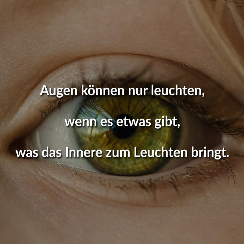 ᐅ Augen Konnen Nur Leuchten Wenn Es Etwas Gibt Was Das Innere Zum