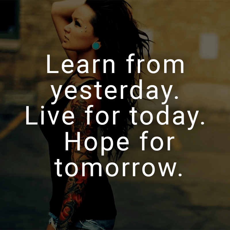 ᐅ Learn From Yesterday Live For Today Hope For Tomorrow