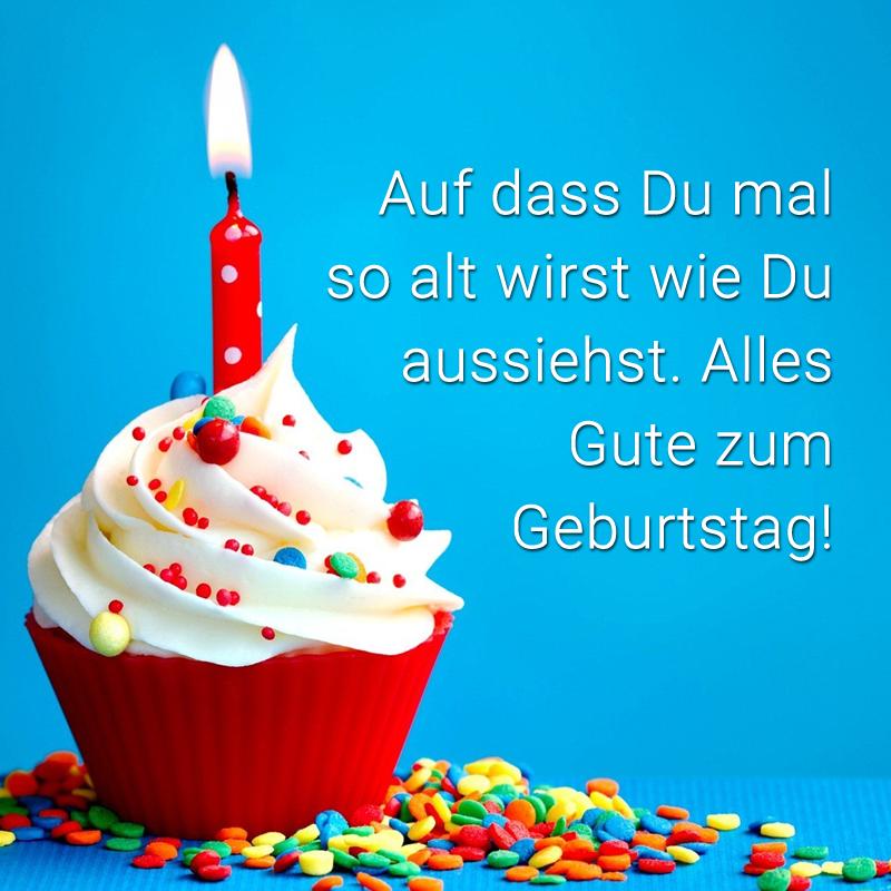 ᐅ Du Glaubst Nur Weil Du Heute Geburtstag Hast Bist Du Etwas Ganz