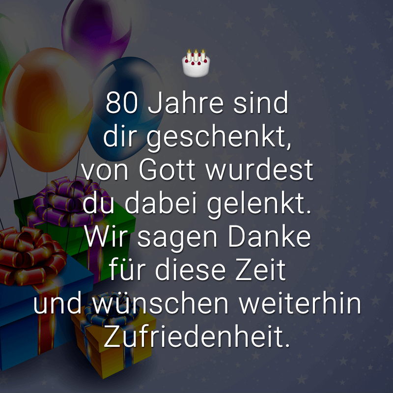 ᐅ 80 Jahre Sind Dir Geschenkt Von Gott Wurdest Du Dabei Gelenkt