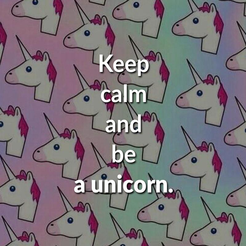 ᐅ Keep calm and be a unicorn.