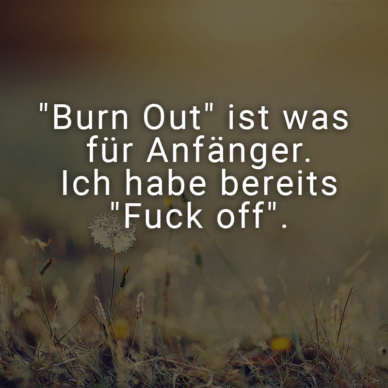 ᐅ Burn Out Ist Was Fur Anfanger Ich Habe Bereits Fuck Off