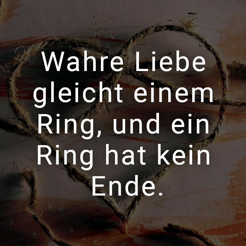 Wahre Liebe gleicht einem Ring, und ein Ring hat kein Ende.