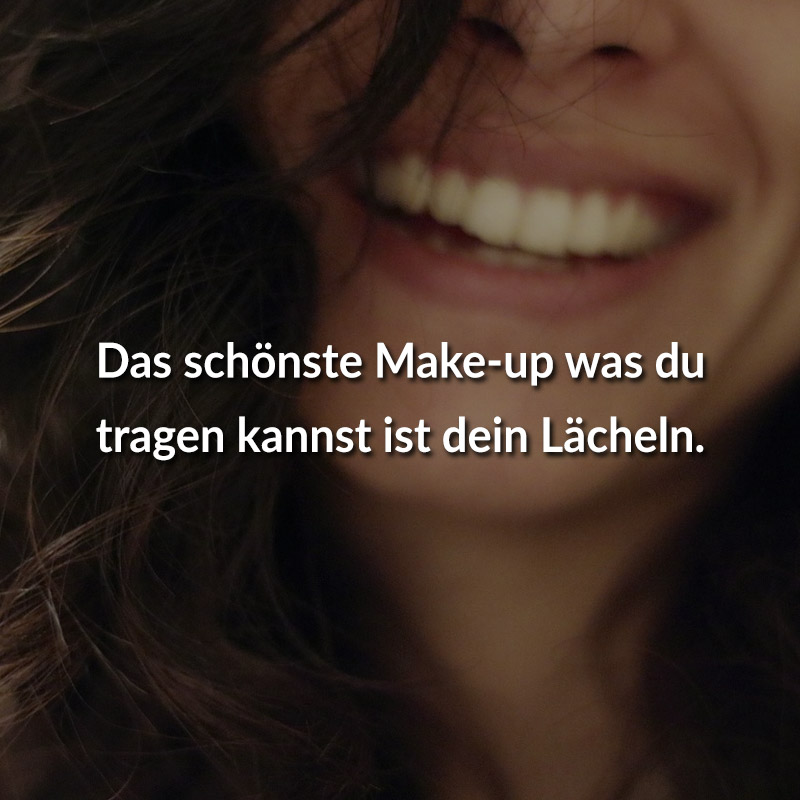 Genial Das Schönste Make Up Was Du Tragen Kannst Ist Dein Lächeln.