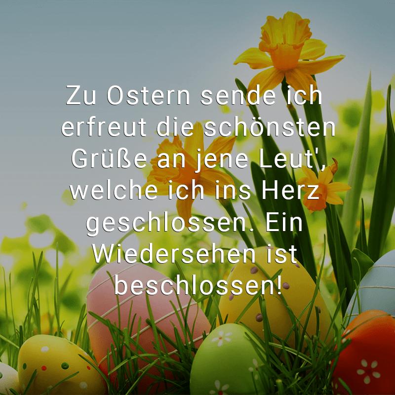 Zu Ostern sende ich erfreut die schönsten Grüße an jene Leut', welche ich ins Herz geschlossen. Ein Wiedersehen ist beschlossen!
