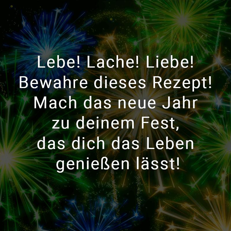 Lebe! Lache! Liebe! Bewahre dieses Rezept! Mach das neue Jahr zum deinem Fest, das dich das Leben genießen lässt!