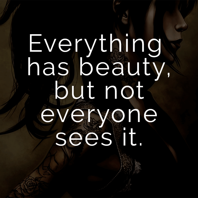 ᐅ Everything has beauty, but not everyone sees it. (Englisch für